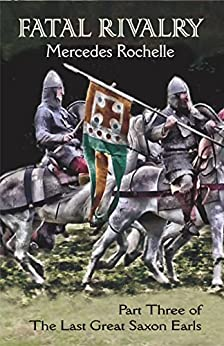Fatal Rivalry: Part Three of The Last Great Saxon Earls by [Rochelle, Mercedes]