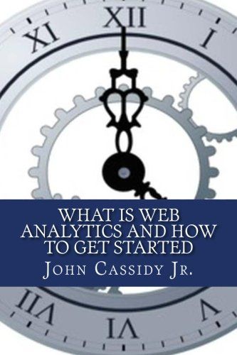 What Is Web Analytics And How To Get Started: An Introduction To The Web Analytics Process