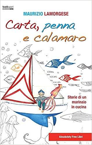 b5381524b7 Racconti di mare davanti ai piatti più gustosi che si possono cucinare  navigando - Maurizio Lamorgese - Libri