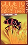 Stokes Guide to Observing Insect Lives, Donald Stokes and Lillian Stokes, 0316817279