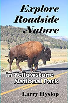 Explore Roadside Nature: in Yellowstone National Park by [Hyslop, Larry]