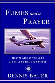 Fumes and a Prayer: How to Live at the Edge and Still Be Home for Dinner by [Bauer, Dennis]