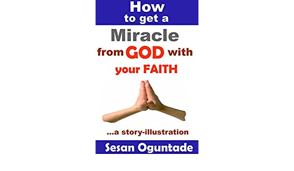 How to Get a Miracle from God With Your Faith: A practical