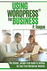 Using Wordpress For Business: The Complete Guide For Beginners: Volume 1 (Stuff Made Simple) by P Teague (2015-07-13) Paperback