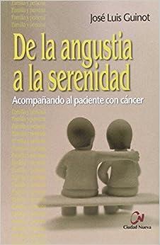 De La Angustia A La Serenidad: Acompañando Al Paciente Con Cáncer por José Luis Guinot Rodríguez epub