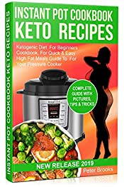 Instant Pot Cookbook Keto Recipes 2019: Ketogenic Diet  For Beginners Cookbook, For Quick And Easy High Fat Meals Guide To  For Your Pressure Cooker (keto recipes cookbook 2)