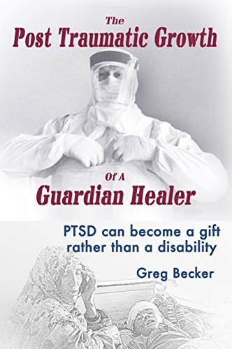 The Post Traumatic Growth Of A Guardian Healer: PTSD can become a gift rather than a disability