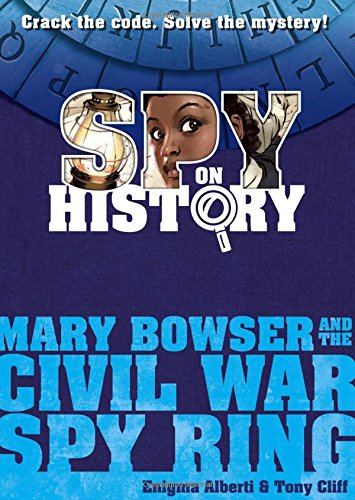 Spy on History: Mary Bowser and the Civil War Spy Ring PDF