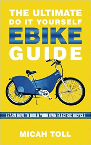 The ultimate do it yourself ebike guide learn how to build your the ultimate do it yourself ebike guide learn how to build your own electric bicycle micah toll 9780989906791 amazon books solutioingenieria Image collections