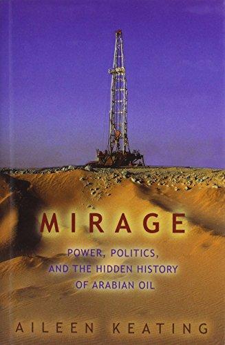 Mirage: Power, Politics, And the Hidden History of Arabian Oil