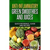 Anti-inflammatory green smoothies and juices: Quick reference, guide and recipes
