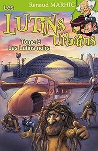 Les lutins urbains, tome 3 : Les lutins noirs par Renaud Marhic
