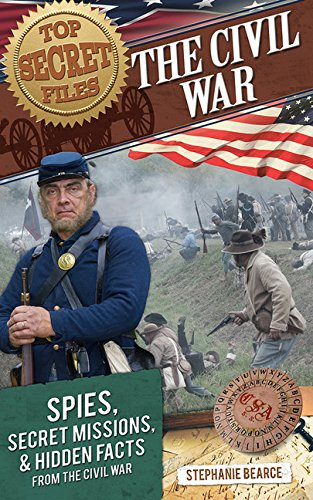 Top Secret Files: The Civil War: Spies, Secret Missions, and Hidden Facts from the Civil War (Top Secret Files of History) -