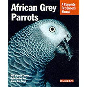 African Grey Parrots: Everything About History, Care, Nutrition, Handling, and Behavior (Complete Pet Owner's Manual) 11