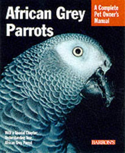 African Grey Parrots: Everything About History, Care, Nutrition, Handling, and Behavior (Complete Pet Owner's Manual) 1