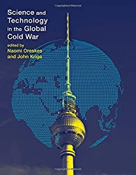 Science and Technology in the Global Cold War (Transformations: Studies in the History of Science and Technology)