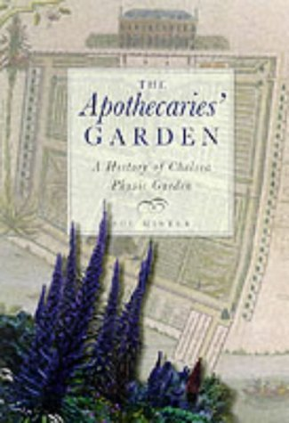 The Apothecaries' Garden: A New History of the Chelsea Physic Garden by Sue Minter (2000-05-25)