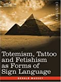 Totemism, Tattoo and Fetishism As Forms of Sign Language, Gerald Massey, 1605203041