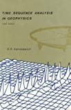 Time Sequence Analysis in Geophysics, E. R. Kanasewich, 0888640749
