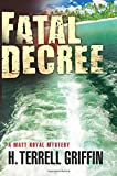 Fatal Decree: A Matt Royal Mystery by H. Terrell Griffin (2014-01-14)