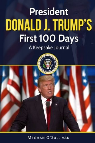 President Donald Trump's First 100 Days: A Keepsake Journal