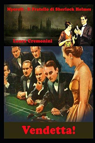 Vendetta!: Mycroft Holmes - Il Fratello di Sherlock Holmes Copertina flessibile – 5 gen 2018 Laura Cremonini Independently published 1976817730