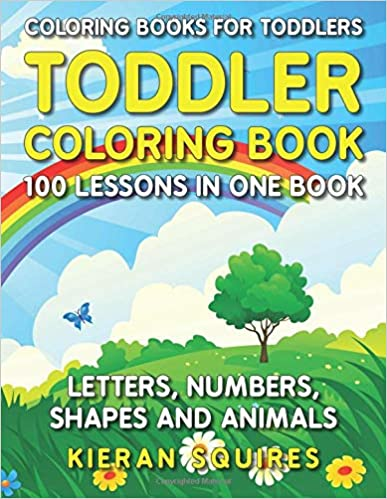 Coloring Books for Toddlers: 100 Images of Letters, Numbers, Shapes, and Key Concepts for Early Childhood Learning