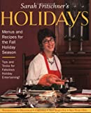 Sarah Fritschner's Holidays: Menus and Recipes for the Fall Holiday Season