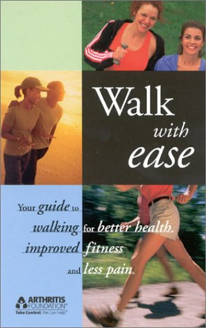 Walk with Ease: Your Guide to Walking for Better Health, Improved Fitness and Less Pain