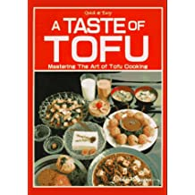 A Taste of Tofu: Mastering the Art of Tofu Cooking (Quick and Easy)