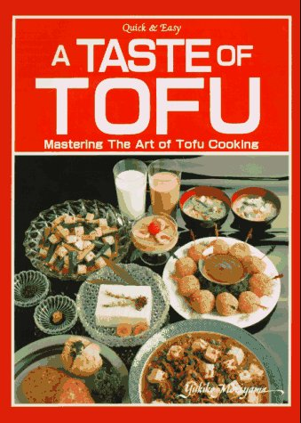 A Taste of Tofu: Mastering the Art of Tofu Cooking (Quick and Easy) by Yukiko Moriyama, Yukiko Moriyama , Yasuhiro Komatsu