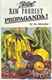 Blatant Raw Foodist Propaganda: or, Sell Your Stove to the Junkman and Feel Great!