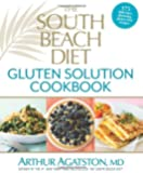 The South Beach Diet Gluten Solution Cookbook: 175 Delicious, Slimming, Gluten-Free Recipes
