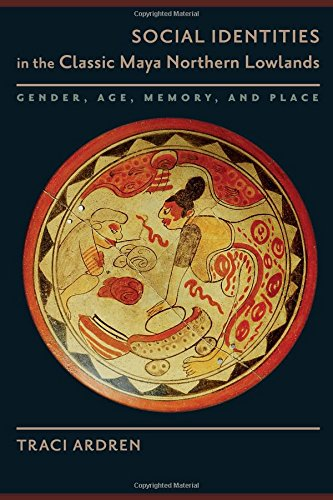 Social Identities in the Classic Maya Northern Lowlands: Gender, Age, Memory, and Place (The Linda Schele Series in Maya and Pre-Ccolumbian Studies) ebook