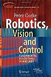 Robotics, Vision and Control: Fundamental Algorithms in MATLAB (Springer Tracts in Advanced Robotics)