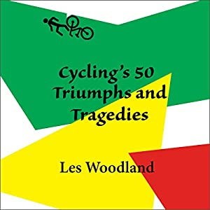 Cycling's 50 Triumphs and Tragedies Audiobook