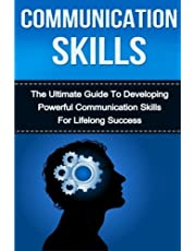 Communication Skills: The Ultimate Guide to Developing Powerful Communication Skills for Lifelong Success