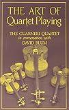The Art of Quartet Playing: The Guarneri Quartet in Conversation with David Blum (Cornell Paperbacks)