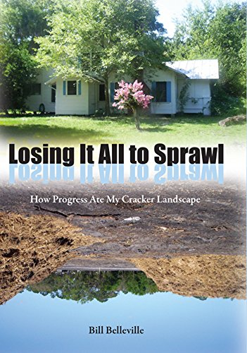 Losing It All to Sprawl: How Progress Ate My Cracker Landscape (Florida History and Culture) (Florida Landscape Seminoles State)