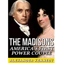 The Madisons: America's First Power Couple (The True Story of James & Dolley Madison) (Historical Biographies of Famous People)