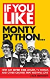 If You Like Monty Python...: Here Are Over 200 Movies, TV Shows and Other Oddities That You Will Love (If You Like Series)