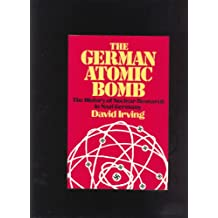 The German Atomic Bomb: The History of Nuclear Research in Nazi Germany