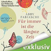 Für immer ist die längste Zeit Hörbuch von Abby Fabiaschi Gesprochen von: Gabriele Blum, Thomas Sarbacher, Lisa Hrdina