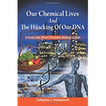 Our Chemical Lives And The Hijacking Of Our DNA: A Probe Into What's Probably Making Us Sick