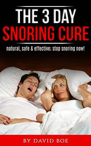 The 3 Day Snoring Cure: Natural, Safe & Effective: Stop Snoring Now!