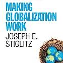 Making Globalization Work Hörbuch von Joseph E. Stiglitz Gesprochen von: Jim Vann