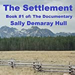 The Settlement: The Documentary, Book 1 | Sally Demaray Hull