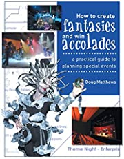 How to Create Fantasies and Win Accolades: A Practical Guide to Planning Special Events