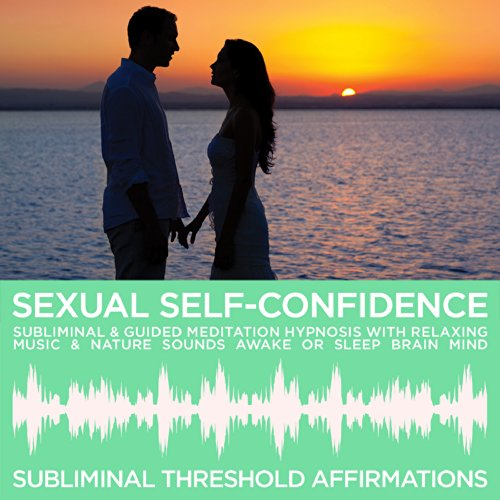 Sexual Self-Confidence Subliminal Affirmations & Guided Meditation Hypnosis with Relaxing Music & Nature Sounds Awake or Sleep Brain Mind