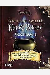 Das inoffizielle Harry-Potter-Kochbuch: Von Butterbier bis Kürbispasteten - mehr als 150 magische Rezepte zum Nachkochen Hardcover